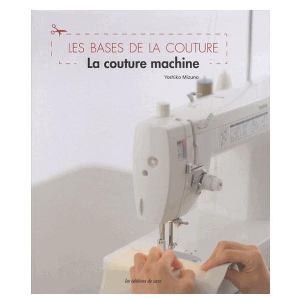 """Livre """"Les bases de la couture - La couture machine"""""""